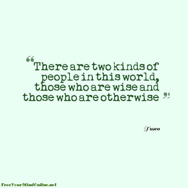 There Are Two Kinds Of People Wisdom Quotes Funny Sad Truths