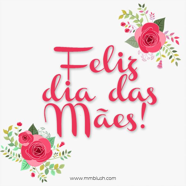 Feliz Dia Das Mães Wwwmmblushcom Happymothersday Mae