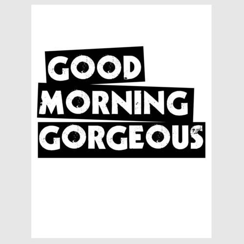 Good Morning My Love Black And White : Good morning gorgeous i hope you have a great day at