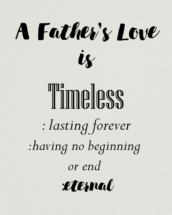 Love Is Timeless Father S Day Gift Idea Fathers Love Remembering Dad Father S Day Printable