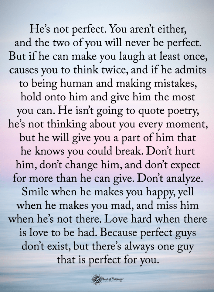 Quotes He Is Not Perfect You Are Not Either And The Two Of You Will Never Be Perfect But If He Can Make Y Perfection Quotes Soulmate Quotes Boyfriend Quotes