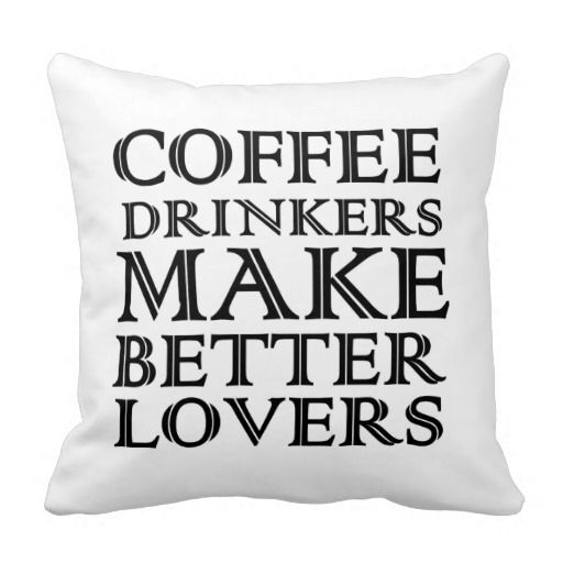 Coffee Drinkers Make Better Lovers Pillow