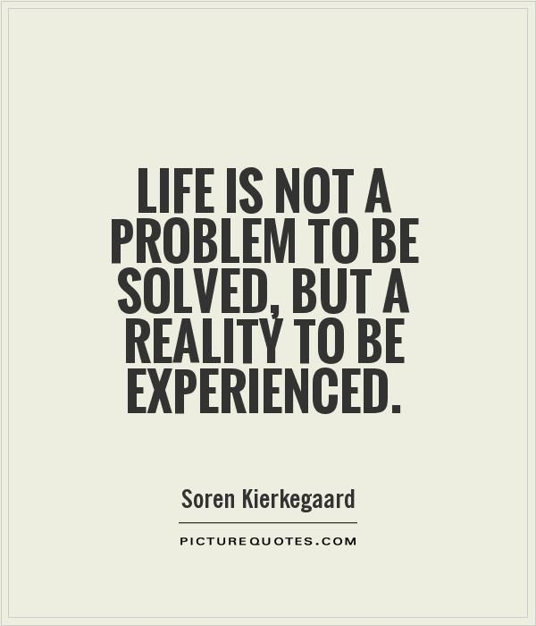 Reality Quotes Best Life Is Not A Problem To Be Solved But A Reality To Be Experienced