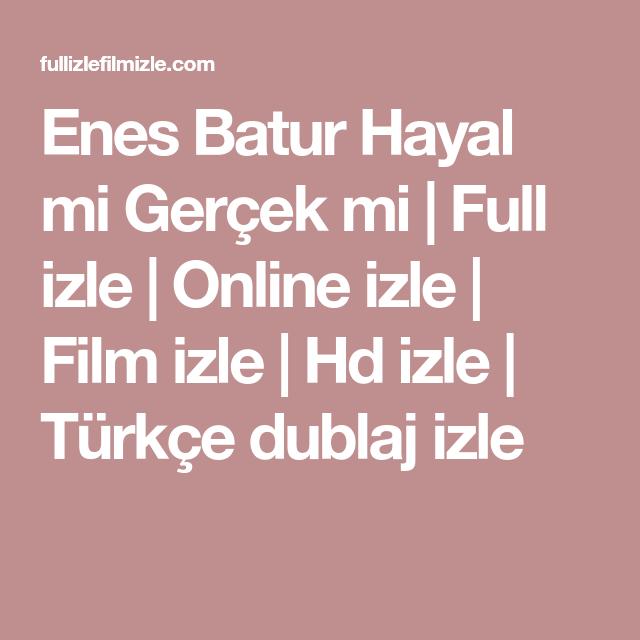 Enes Batur Hayal Mi Gercek Mi Full Izle Online Izle Film Izle Hd Izle Turkce Dublaj Izle Film Gercekler Izleme