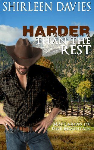 Harder Than The Rest (MacLarens of Fire Mountain Book 3) by Shirleen Davies, http://www.amazon.com/dp/B00G197M9G/ref=cm_sw_r_pi_dp_l4R3ub1GZ7AB7