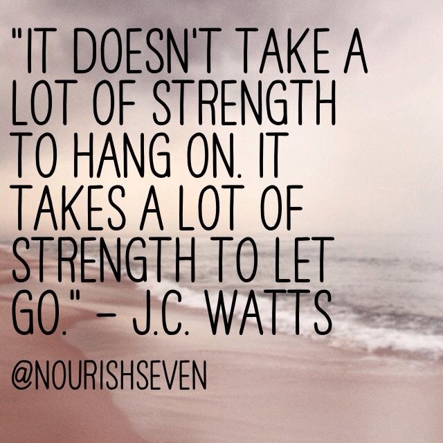 It doesn't take a lot of strength to hold on. It takes a lot of strength to let go - #quote #letgo nourishseven.com