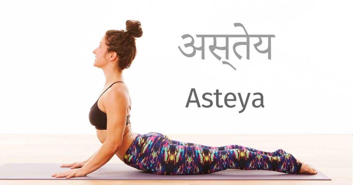 Asteya Is The Fourth Yama Of Patanjali S 5 Yamas Of The Yoga