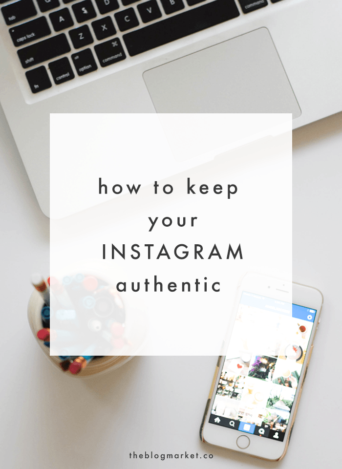How to Keep Your Instagram Authentic | The Blog Market