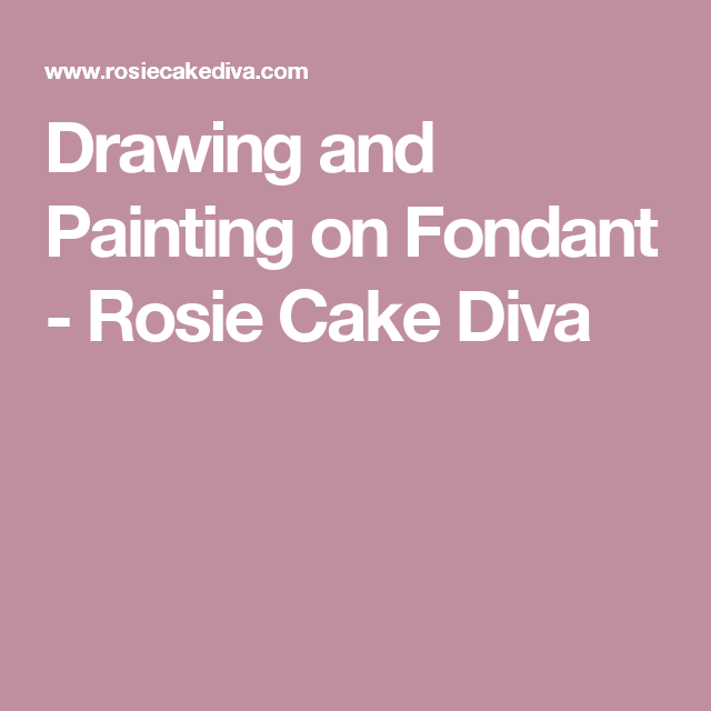 Drawing and Painting on Fondant - Rosie Cake Diva