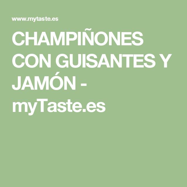 CHAMPIÑONES CON GUISANTES Y JAMÓN - myTaste.es