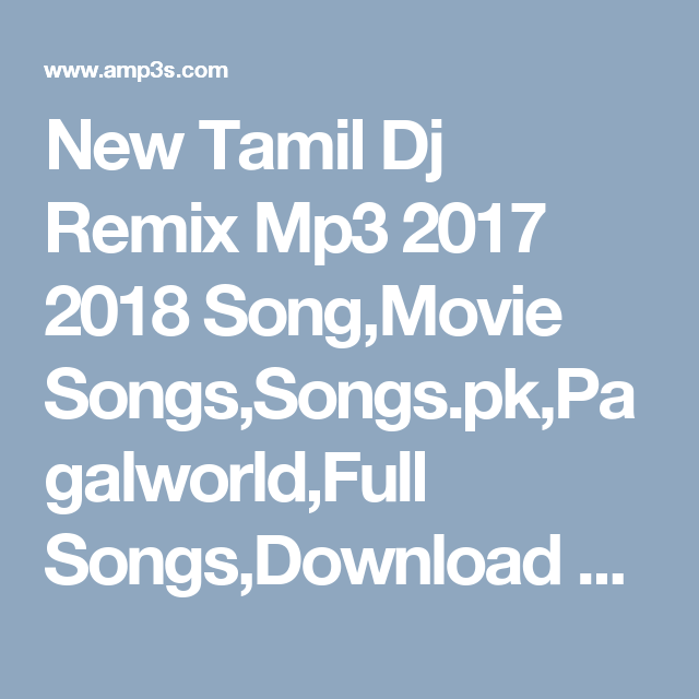 New Tamil Dj Remix Mp3 2017 2018 Song,Movie Songs,Songs pk