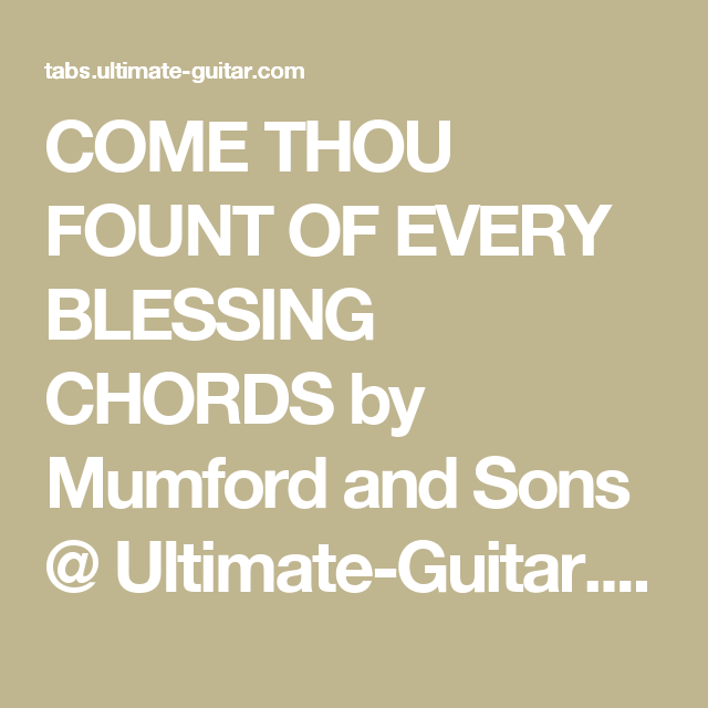 COME THOU FOUNT OF EVERY BLESSING CHORDS by Mumford and Sons ...