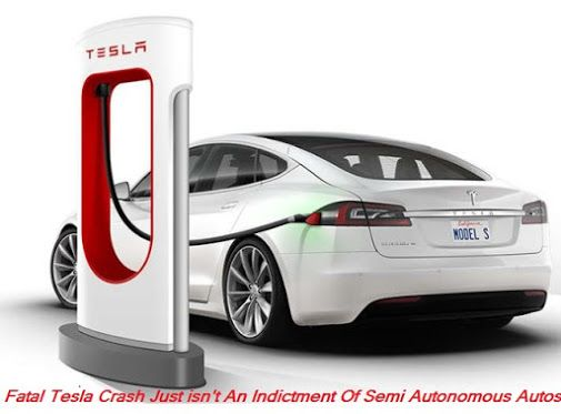 Fatal #Tesla Crash Just isn't An Indictment Of Semi-Autonomous Autos