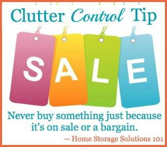 Clutter control tip #1 is so true, I just have to remember it! (Several more tips listed at Home Storage Solutions 101)