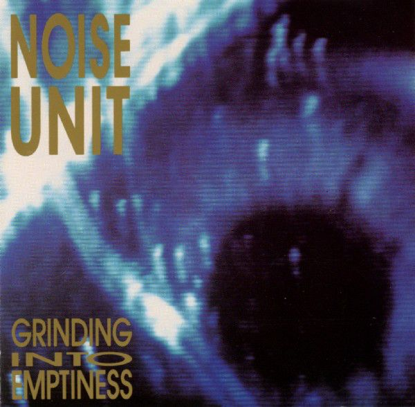 Noise Unit - Grinding Into Emptiness at Discogs
