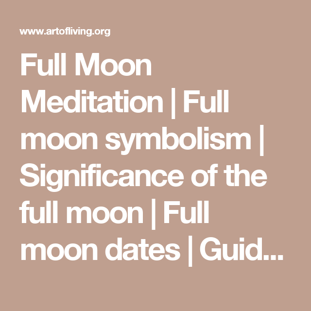 Full Moon Meditation Full Moon Symbolism Significance Of The