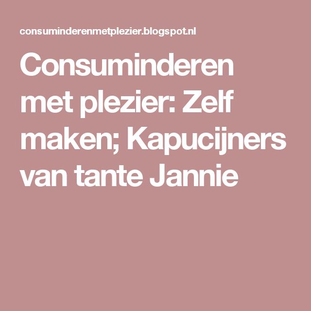 Consuminderen met plezier: Zelf maken; Kapucijners van tante Jannie