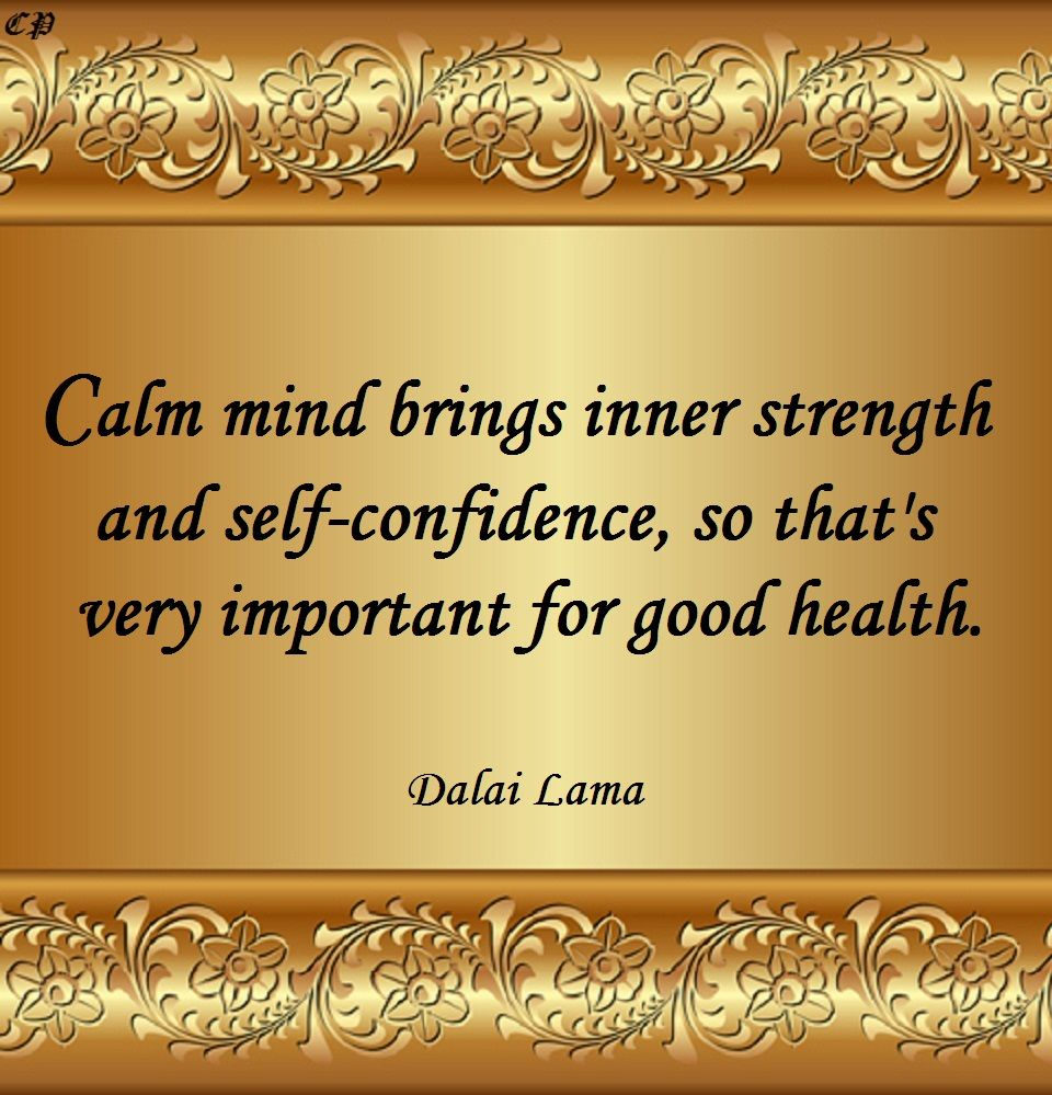 Calm Mind Brings Inner Strength And Self Confidence So That S Very Important For Good Health Dala Zen Quotes Positive Inspiration Inspiring Quotes About Life