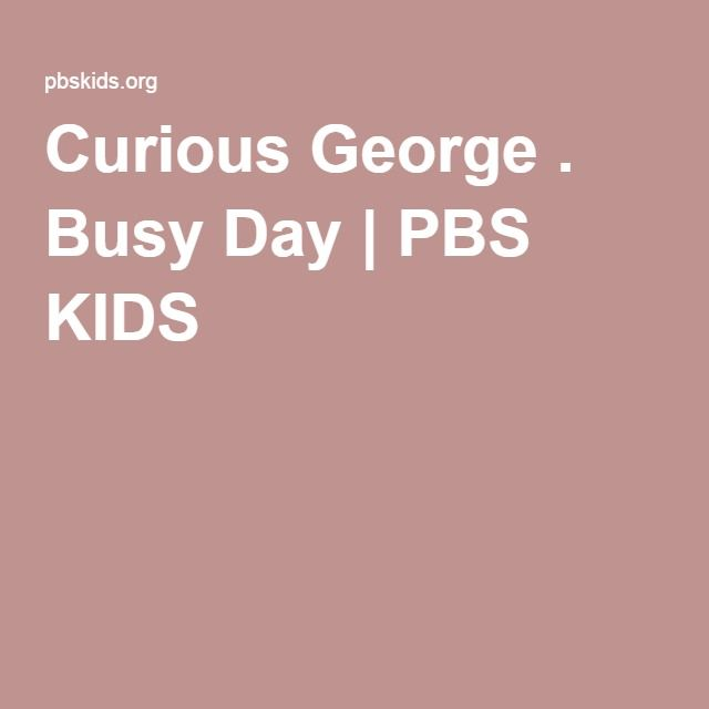Curious George . Busy Day   PBS KIDS