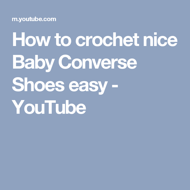 How to crochet nice Baby Converse Shoes easy - YouTube | Peggy\'s ...