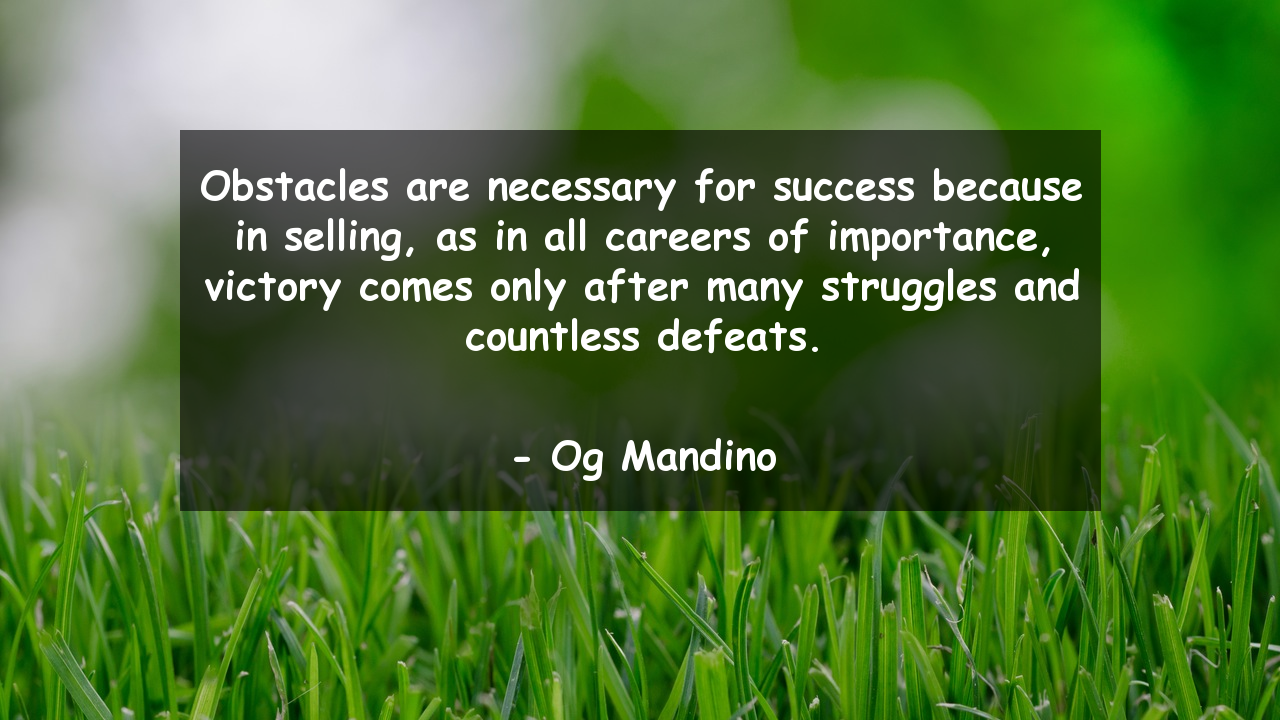 Obstacles are necessary for success because in selling, as in all careers of importance, victory comes only after many struggles and countless defeats.      #Success #SuccessQuotes #quote #quotes