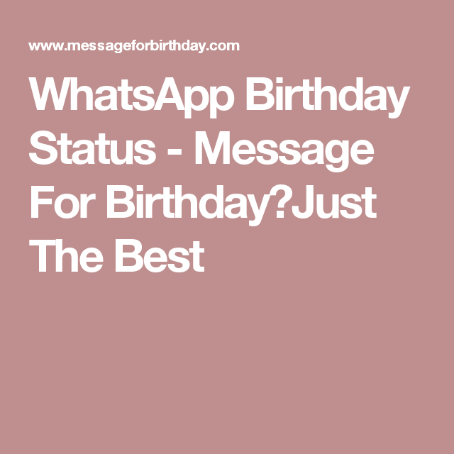 Whatsapp birthday status message for birthdayjust the best we are providing you a huge collection of whatsapp fb birthday status by picking and sending unique and innovative birthday status you can win the heart m4hsunfo