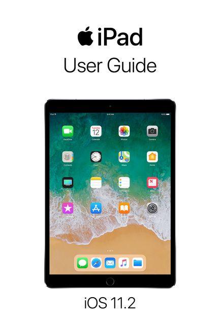 ipad user guide for ios 11 2 apple inc ipad user guide for ios rh pinterest co uk iPad 2 Guide Book iPad Mini Manual