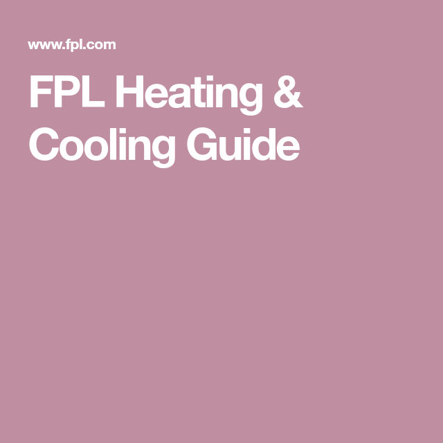 Fpl Heating Cooling Guide Heating And Cooling Heat Getting