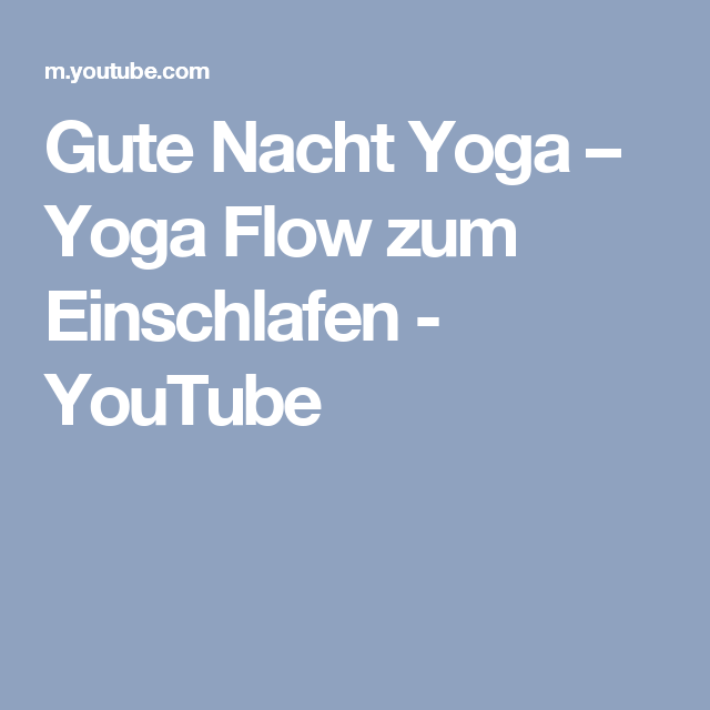 gute nacht yoga yoga flow zum einschlafen youtube fitness pinterest yoga nacht yoga. Black Bedroom Furniture Sets. Home Design Ideas