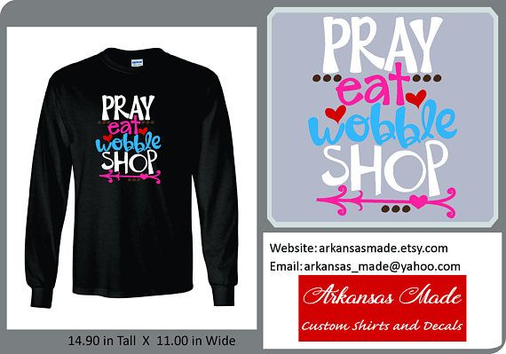 dc37ee7f5c8c Pray Eat Wobble Shop adult long sleeve Thanksgiving shirt Black Friday  shirt eat pray love shopping shirt to 5x by ArkansasMade
