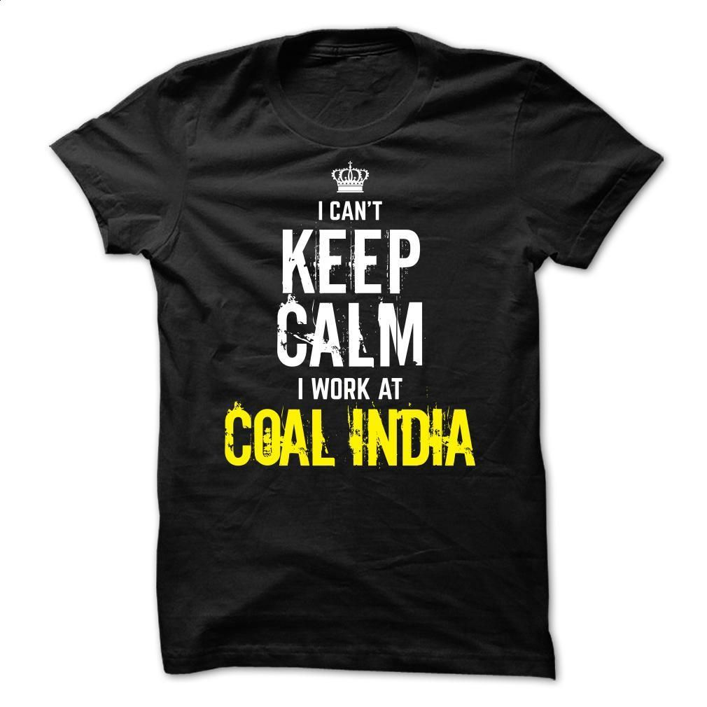 Design your t shirt india - Special I Can T Keep Calm I Work At Coal India T Shirt