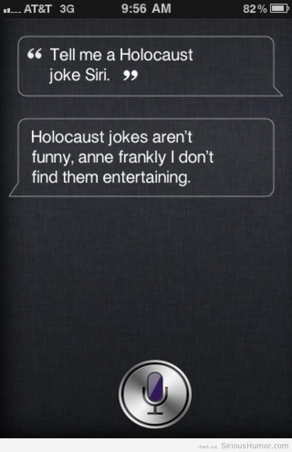Terrible, but funny. Siri is witty.