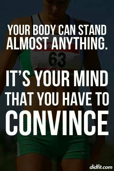 Your Body Can Stand Almost Anything It S Your Mind That You Have