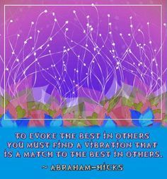 To evoke the best in others