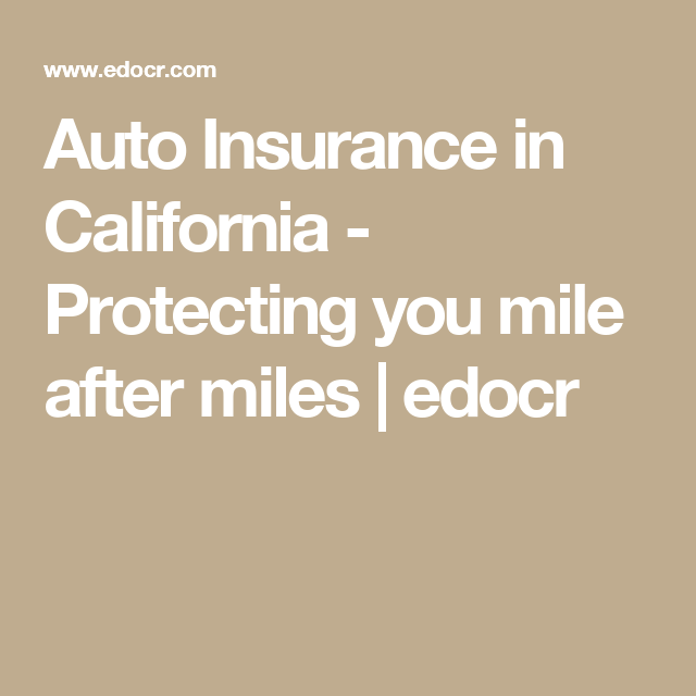 Auto Insurance in California - Protecting you mile after miles | edocr