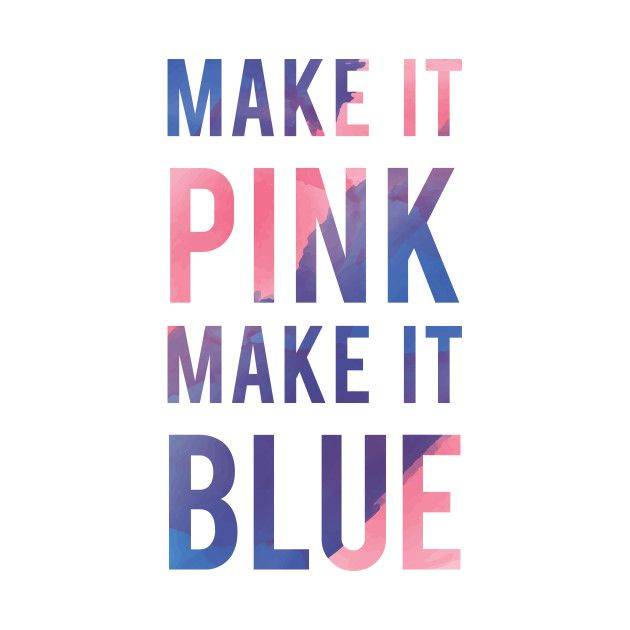Check out this awesome 'Make It Pink Make It Blue' design ...