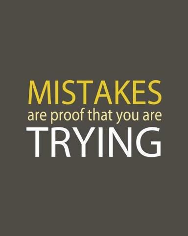 Mistakes are proof that you are trying. #quote #lifelesson