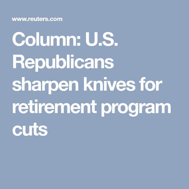 US Republicans Sharpen Knives For Retirement Program Cuts