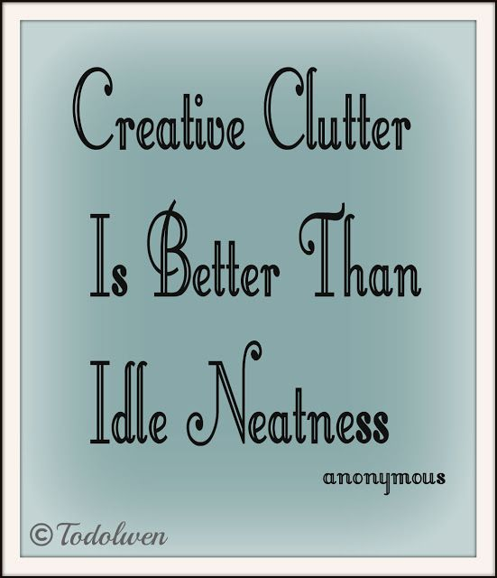Creative clutter is better than idle neatness.
