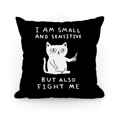 I Am Small And Sensitive But Also Fight Me Cat Throw Pillow | LookHUMAN images