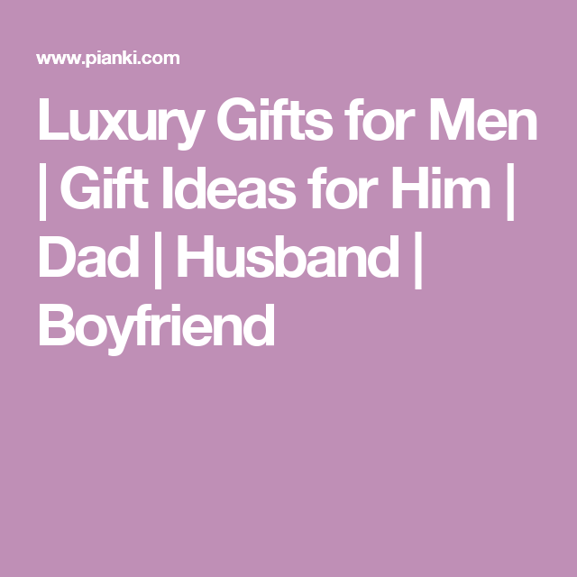 Luxury Gifts for Men | Gift Ideas for Him | Dad | Husband