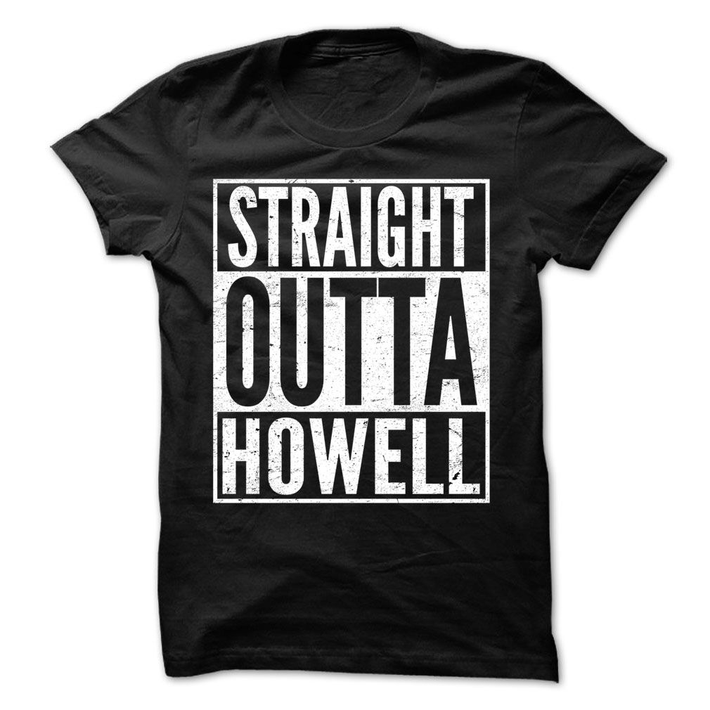 Straight Outta Howell - Awesome Team Shirt ! T-Shirts, Hoodies, Sweaters
