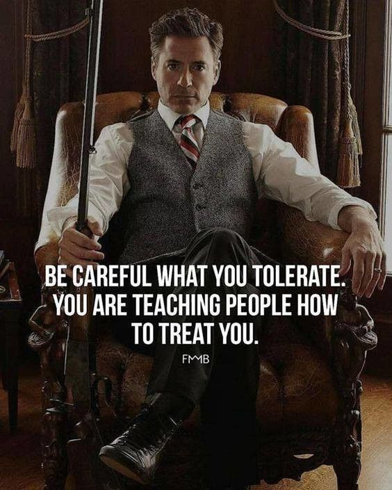 Be careful what you tolerate Be careful what you tolerate