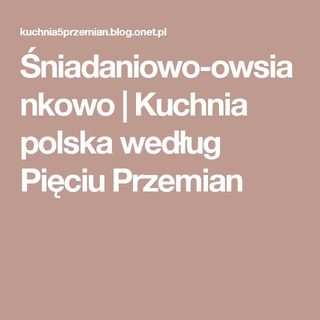 Sniadaniowo Owsiankowo Kuchnia Polska Wedlug Pieciu Przemian Food