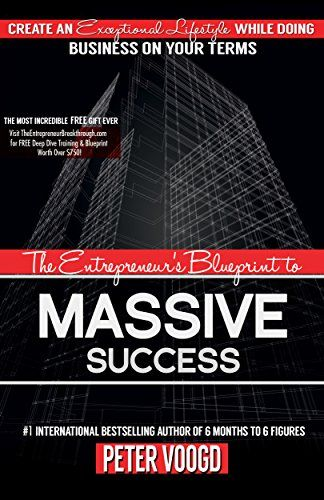 The entrepreneurs blueprint to massive success create an the entrepreneurs blueprint to massive success create an exceptional lifestyle while doing business on your terms by peter voogd planet ebooks kindle malvernweather Image collections