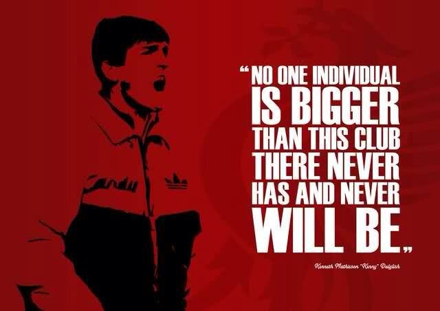 Image result for kenny dalglish no one bigger than club quote