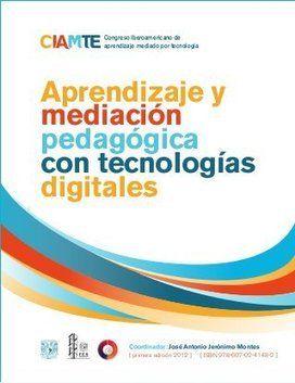 Aprendizaje y Mediación Pedagógica con Tecnologías digitales. Libro CIAMTE 2012