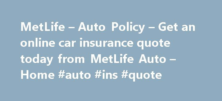 Metlife Car Insurance Quote Custom Metlife  Auto Policy  Get An Online Car Insurance Quote Today