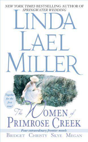 The Women of Primrose Creek (Omnibus): Bridget/Christy/Skye/Megan by Linda Lael Miller, http://www.amazon.com/dp/B002XQAAUY/ref=cm_sw_r_pi_dp_q8ZBsb0ANRPMV