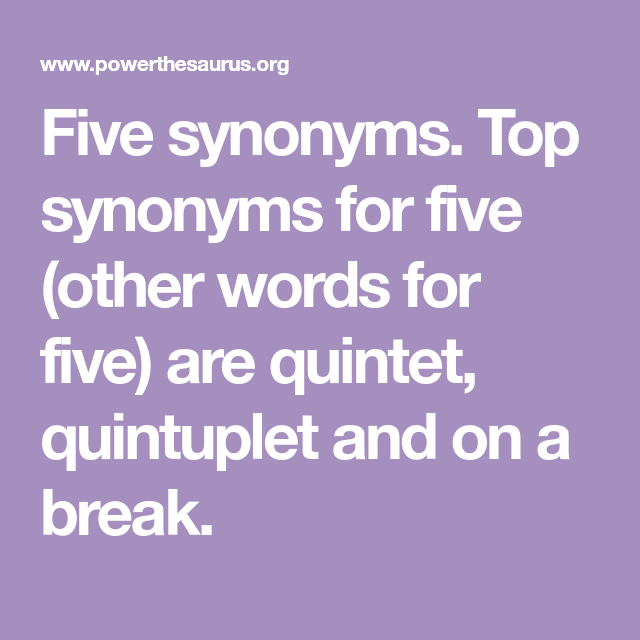 Five Synonyms Top Synonyms For Five Other Words For Five Are Quintet Quintuplet And On A Break Synonym Words Quintuplets